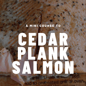Cedar Plank Salmon Cooking Course